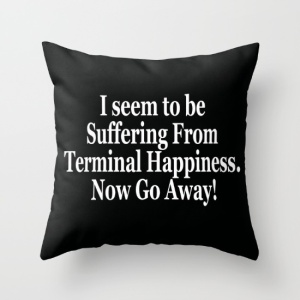 i-seem-to-be-suffering-from-terminal-happiness-now-go-away-pillows