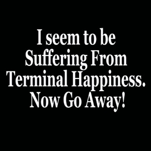 i-seem-to-be-suffering-from-terminal-happiness-now-go-away-prints