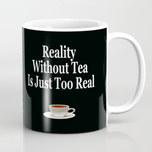 reality-without-tea-is-just-too-real-mugs