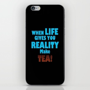 when-life-gives-you-reality-make-tea-phone-skins