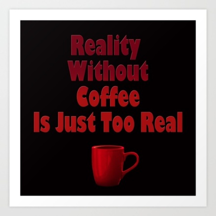 typography, graphic design, quotes, sayings, life slogans, proverbs, coffee, mug of coffee, mug, reality, need coffee