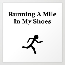 Stick man, stickman, running a mile in my shoes, running man, life quotes, lifeisms, graphic design, metaphor, living my own life, living your own life,