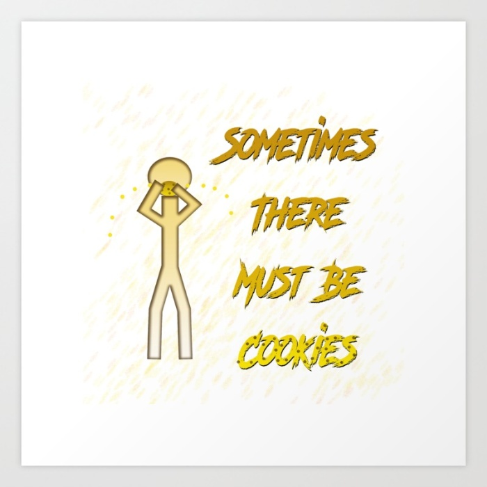 Sometimes there must be cookies, cookies, stick man, stickman, graphic design, art, need cookies, cooky craving, cartoon,