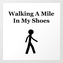 Stick man, stickman, walking a mile in my shoes, walking man, life quotes, lifeisms, graphic design, metaphor, living my own life, living your own life,