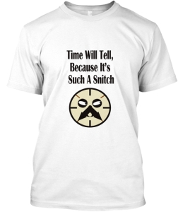 https://teespring.com/en-GB/time-will-tell-snitch?tsmac=store&tsmic=jr-bee-creations#pid=389&cid=100019&sid=front